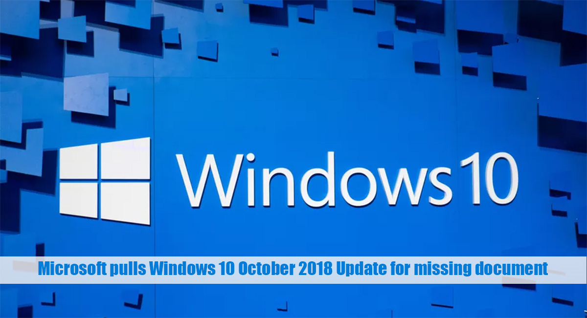 Microsoft pulls Windows 10 October 2018 Update for missing document